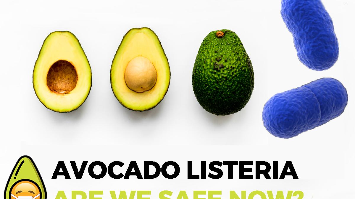 Avocado Listeria – Are We Safe Now?
