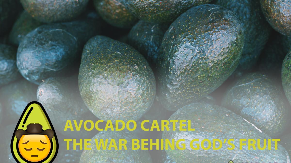 Avocado Cartel – The War behind God's Fruit