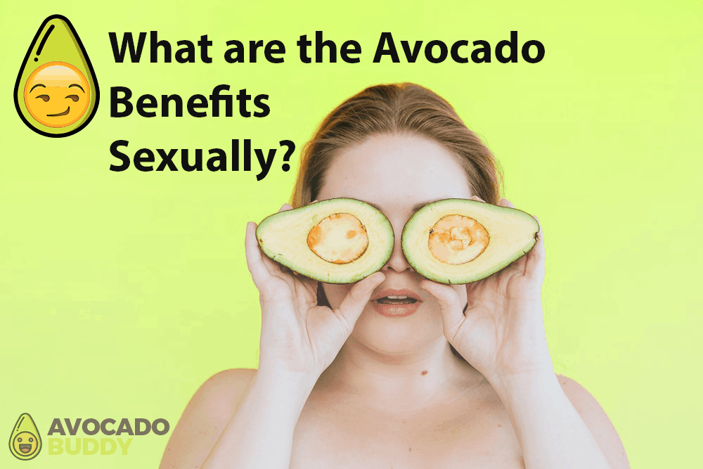 What are the Benefits of Avocado Sexually?